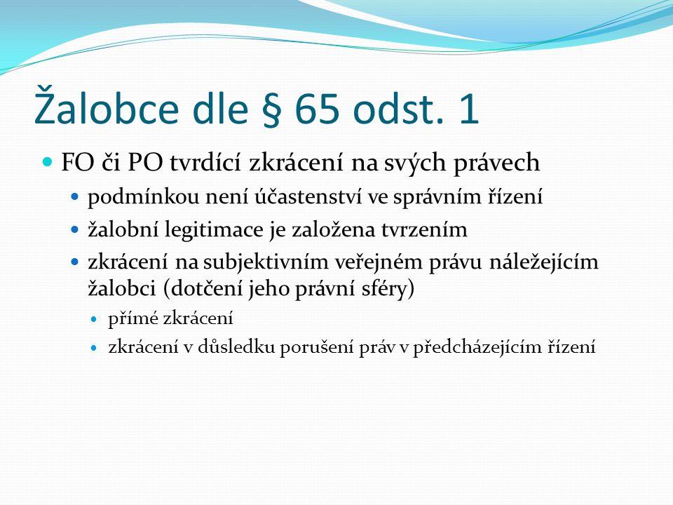 Žalobce dle § 65 odst. 1 FO či PO tvrdící zkrácení na svých právech podmínkou není účastenství ve správním řízení žalobní legitimace je založena tvrze