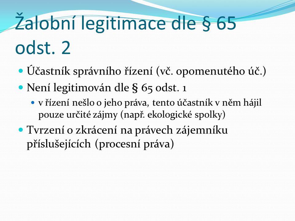 Žalobní legitimace dle § 65 odst. 2 Účastník správního řízení (vč. opomenutého úč.) Není legitimován dle § 65 odst. 1 v řízení nešlo o jeho práva, ten