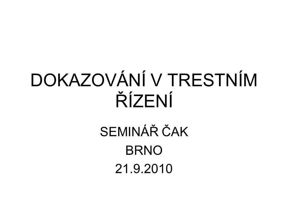 DOKAZOVÁNÍ V TRESTNÍM ŘÍZENÍ SEMINÁŘ ČAK BRNO 21.9.2010