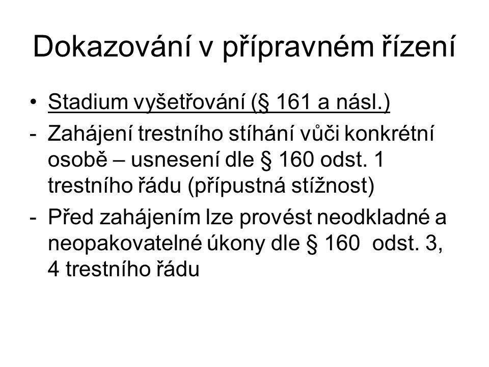 Dokazování v přípravném řízení Stadium vyšetřování (§ 161 a násl.) -Zahájení trestního stíhání vůči konkrétní osobě – usnesení dle § 160 odst.