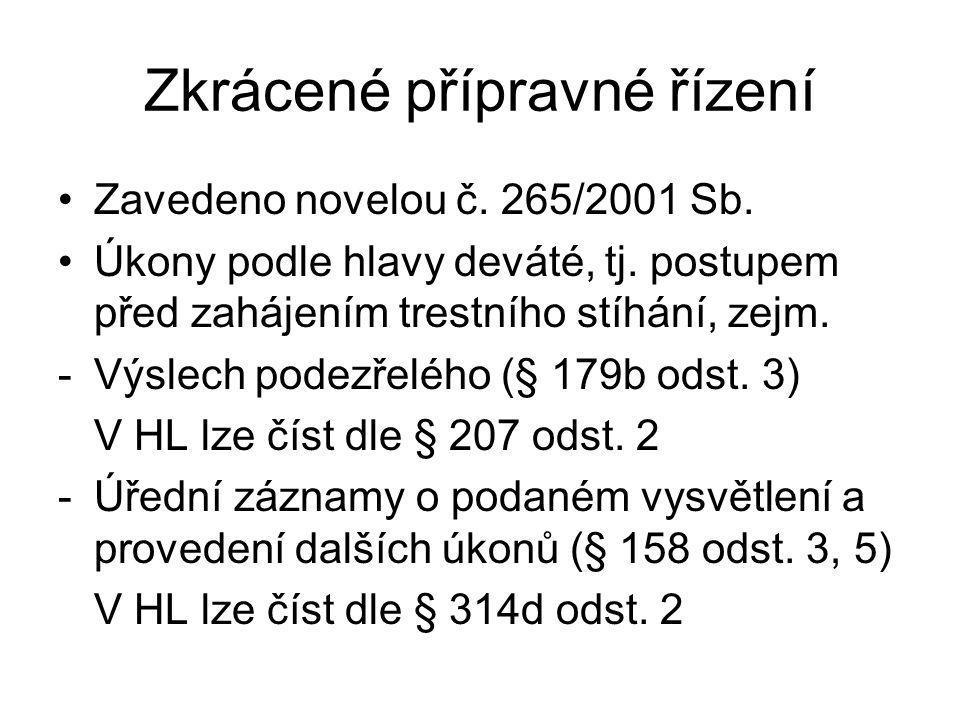 Zkrácené přípravné řízení Zavedeno novelou č.265/2001 Sb.