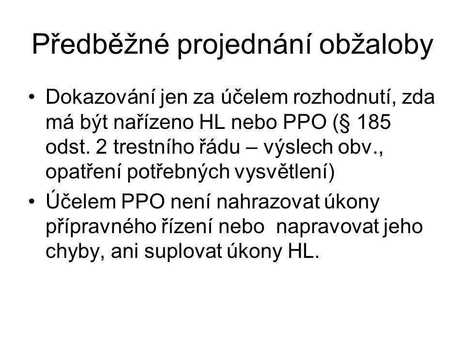 Předběžné projednání obžaloby Dokazování jen za účelem rozhodnutí, zda má být nařízeno HL nebo PPO (§ 185 odst. 2 trestního řádu – výslech obv., opatř