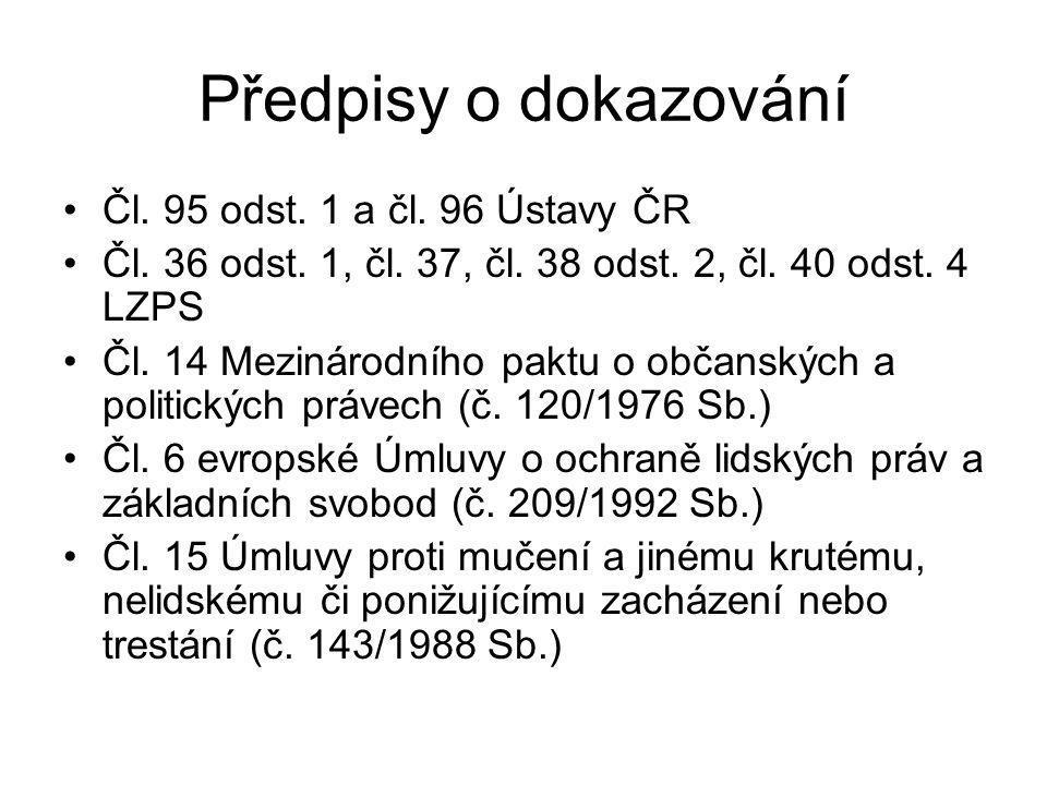 Předpisy o dokazování Čl. 95 odst. 1 a čl. 96 Ústavy ČR Čl. 36 odst. 1, čl. 37, čl. 38 odst. 2, čl. 40 odst. 4 LZPS Čl. 14 Mezinárodního paktu o občan