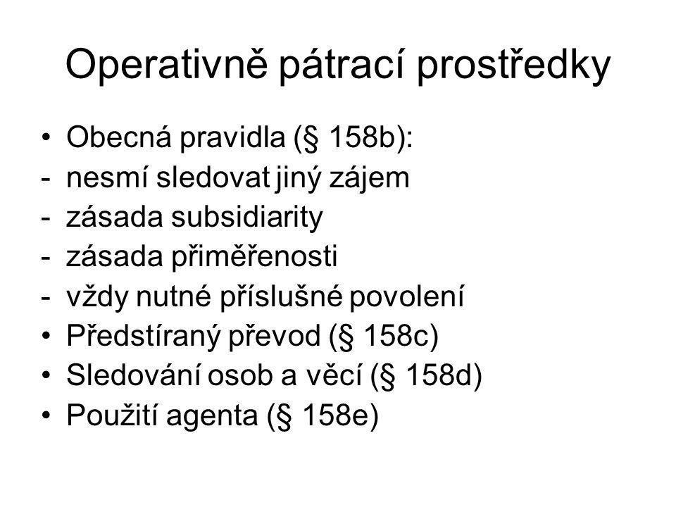 Operativně pátrací prostředky Obecná pravidla (§ 158b): -nesmí sledovat jiný zájem -zásada subsidiarity -zásada přiměřenosti -vždy nutné příslušné pov