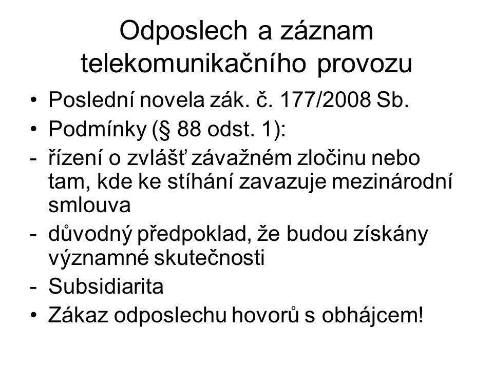 Odposlech a záznam telekomunikačního provozu Poslední novela zák. č. 177/2008 Sb. Podmínky (§ 88 odst. 1): -řízení o zvlášť závažném zločinu nebo tam,