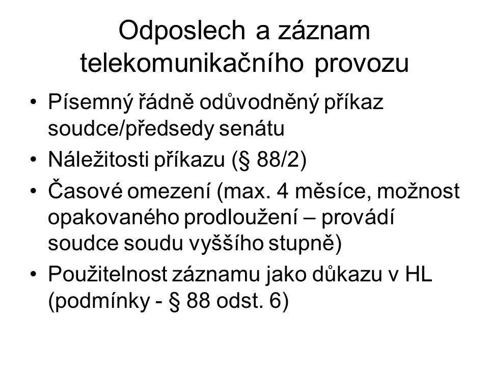Odposlech a záznam telekomunikačního provozu Písemný řádně odůvodněný příkaz soudce/předsedy senátu Náležitosti příkazu (§ 88/2) Časové omezení (max.