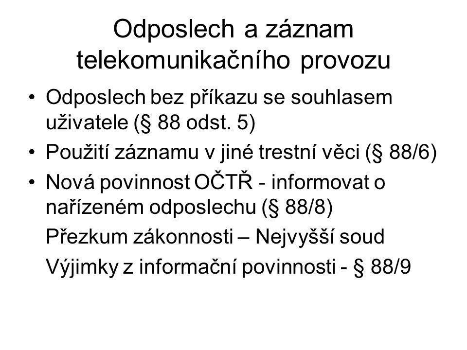 Odposlech a záznam telekomunikačního provozu Odposlech bez příkazu se souhlasem uživatele (§ 88 odst. 5) Použití záznamu v jiné trestní věci (§ 88/6)