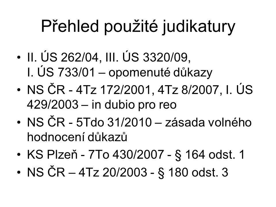 Přehled použité judikatury II. ÚS 262/04, III. ÚS 3320/09, I. ÚS 733/01 – opomenuté důkazy NS ČR - 4Tz 172/2001, 4Tz 8/2007, I. ÚS 429/2003 – in dubio