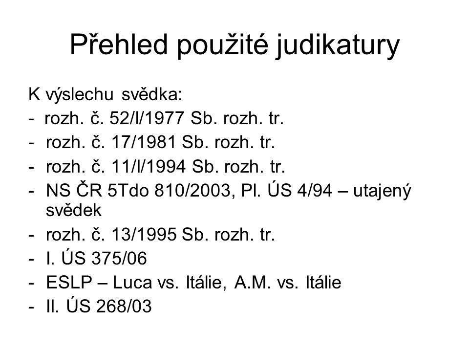 Přehled použité judikatury K výslechu svědka: - rozh. č. 52/I/1977 Sb. rozh. tr. -rozh. č. 17/1981 Sb. rozh. tr. -rozh. č. 11/I/1994 Sb. rozh. tr. -NS