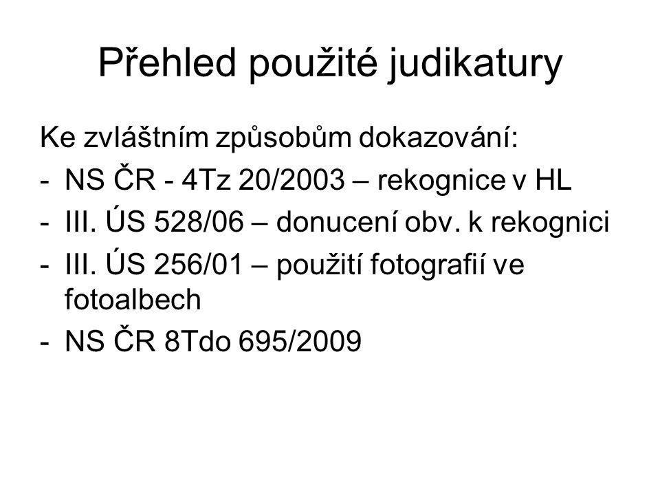 Přehled použité judikatury Ke zvláštním způsobům dokazování: -NS ČR - 4Tz 20/2003 – rekognice v HL -III. ÚS 528/06 – donucení obv. k rekognici -III. Ú