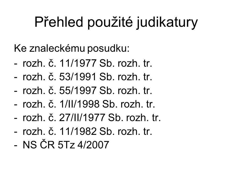 Přehled použité judikatury Ke znaleckému posudku: -rozh. č. 11/1977 Sb. rozh. tr. -rozh. č. 53/1991 Sb. rozh. tr. -rozh. č. 55/1997 Sb. rozh. tr. -roz