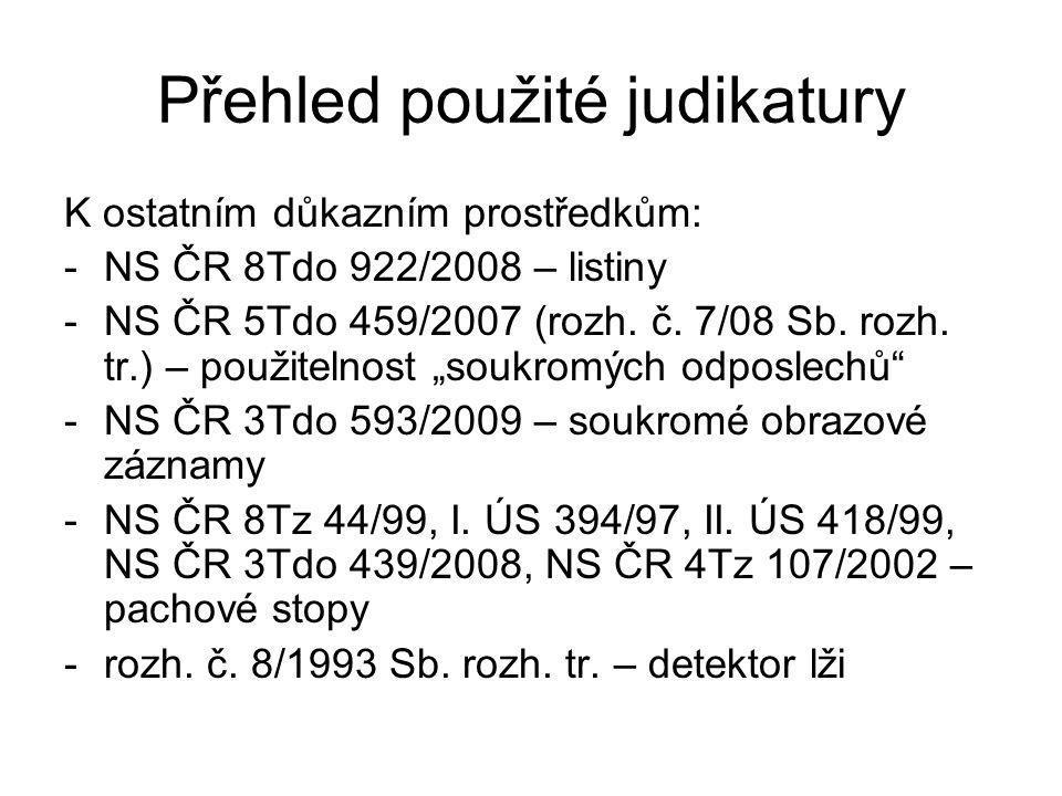 Přehled použité judikatury K ostatním důkazním prostředkům: -NS ČR 8Tdo 922/2008 – listiny -NS ČR 5Tdo 459/2007 (rozh.