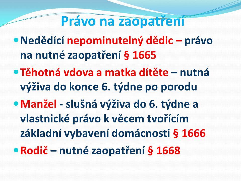 Právo na zaopatření Nedědící nepominutelný dědic – právo na nutné zaopatření § 1665 Těhotná vdova a matka dítěte – nutná výživa do konce 6. týdne po p
