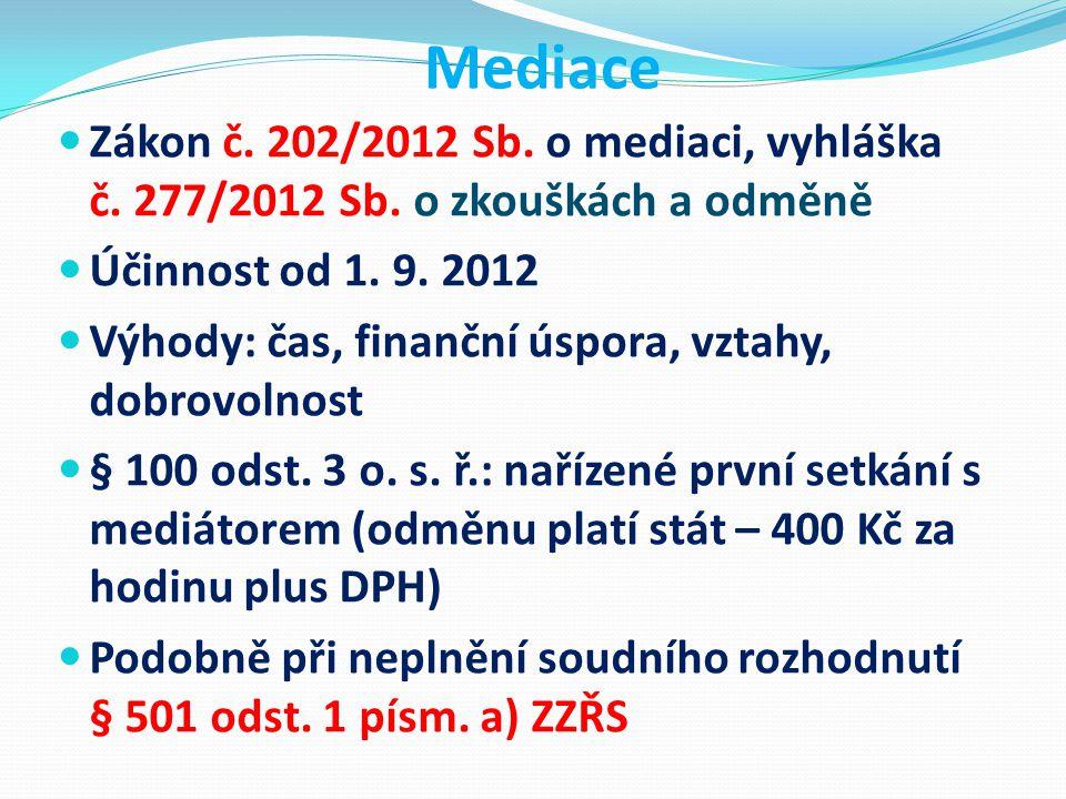 Mediace Zákon č. 202/2012 Sb. o mediaci, vyhláška č. 277/2012 Sb. o zkouškách a odměně Účinnost od 1. 9. 2012 Výhody: čas, finanční úspora, vztahy, do