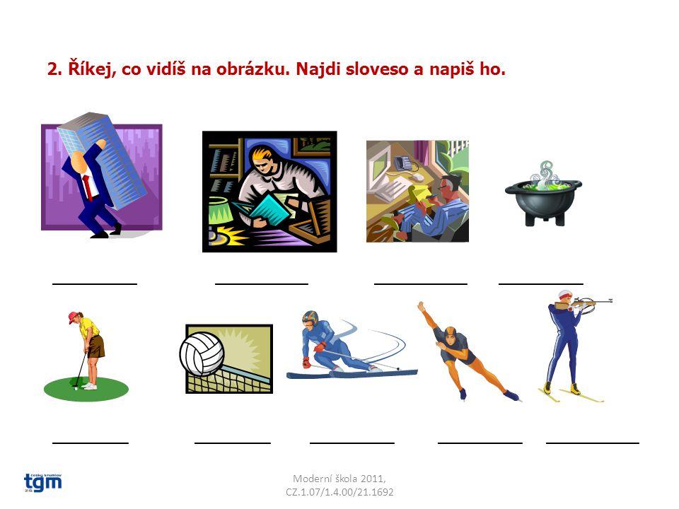 Moderní škola 2011, CZ.1.07/1.4.00/21.1692 2. Říkej, co vidíš na obrázku. Najdi sloveso a napiš ho. __________ ___________ ___________ __________ ____