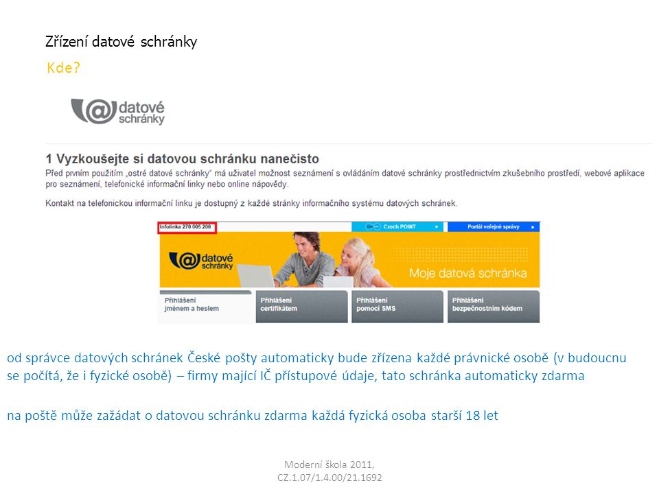 Moderní škola 2011, CZ.1.07/1.4.00/21.1692 Přihlášení do datové schránky Jak probíhá přihlášení.