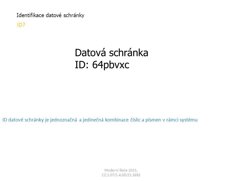 Moderní škola 2011, CZ.1.07/1.4.00/21.1692 Identifikace datové schránky ID? ID datové schránky je jednoznačná a jedinečná kombinace číslic a písmen v