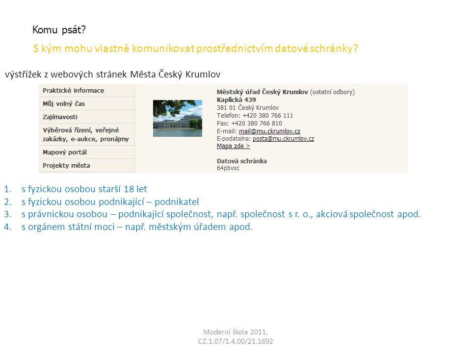Moderní škola 2011, CZ.1.07/1.4.00/21.1692 Komu psát? S kým mohu vlastně komunikovat prostřednictvím datové schránky? 1.s fyzickou osobou starší 18 le