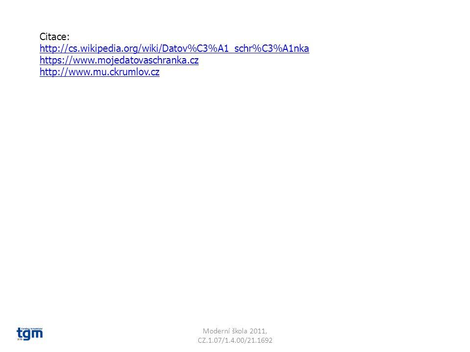 Citace: http://cs.wikipedia.org/wiki/Datov%C3%A1_schr%C3%A1nka https://www.mojedatovaschranka.cz http://www.mu.ckrumlov.cz Moderní škola 2011, CZ.1.07