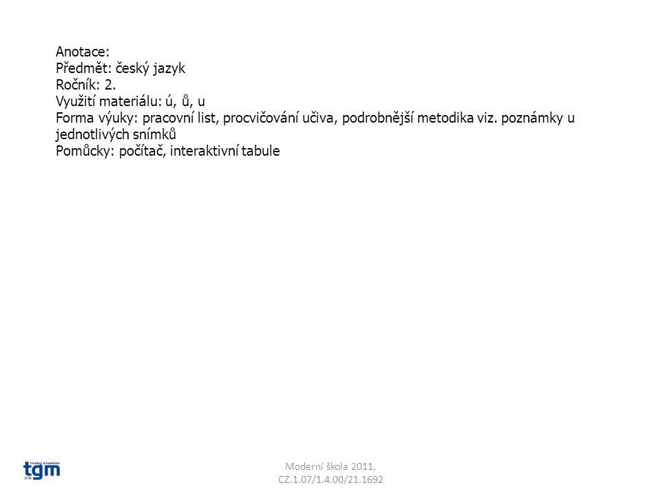 Anotace: Předmět: český jazyk Ročník: 2. Využití materiálu: ú, ů, u Forma výuky: pracovní list, procvičování učiva, podrobnější metodika viz. poznámky