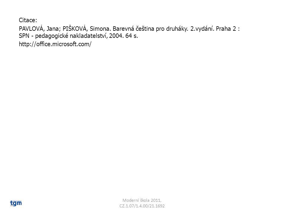 Citace: PAVLOVÁ, Jana; PIŠKOVÁ, Simona. Barevná čeština pro druháky. 2.vydání. Praha 2 : SPN - pedagogické nakladatelství, 2004. 64 s. http://office.m