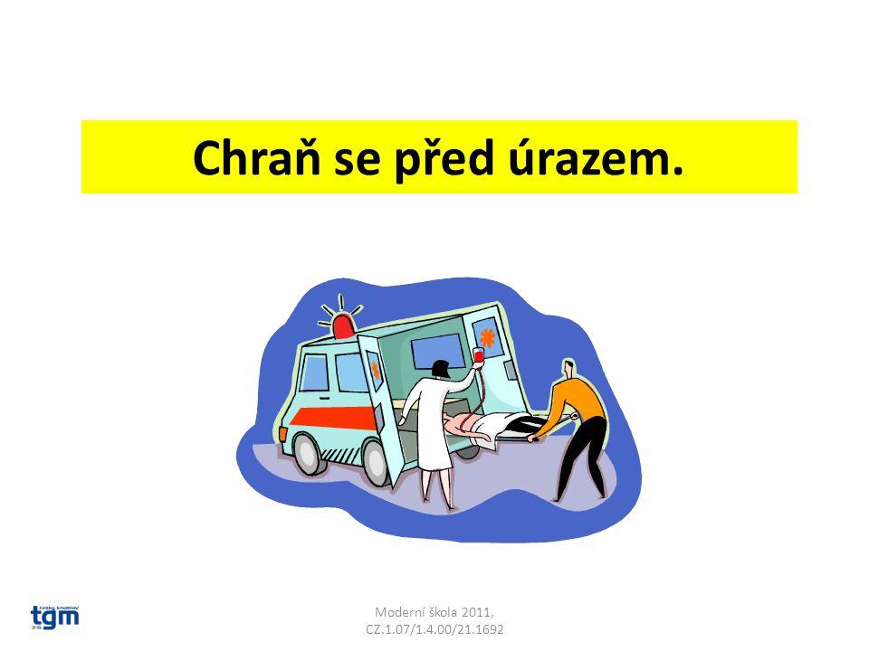 Moderní škola 2011, CZ.1.07/1.4.00/21.1692 Chraň se před úrazem.