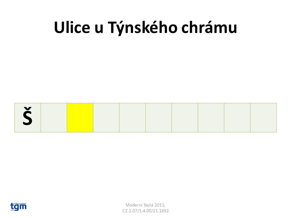 Ulice u Týnského chrámu Š Moderní škola 2011, CZ.1.07/1.4.00/21.1692