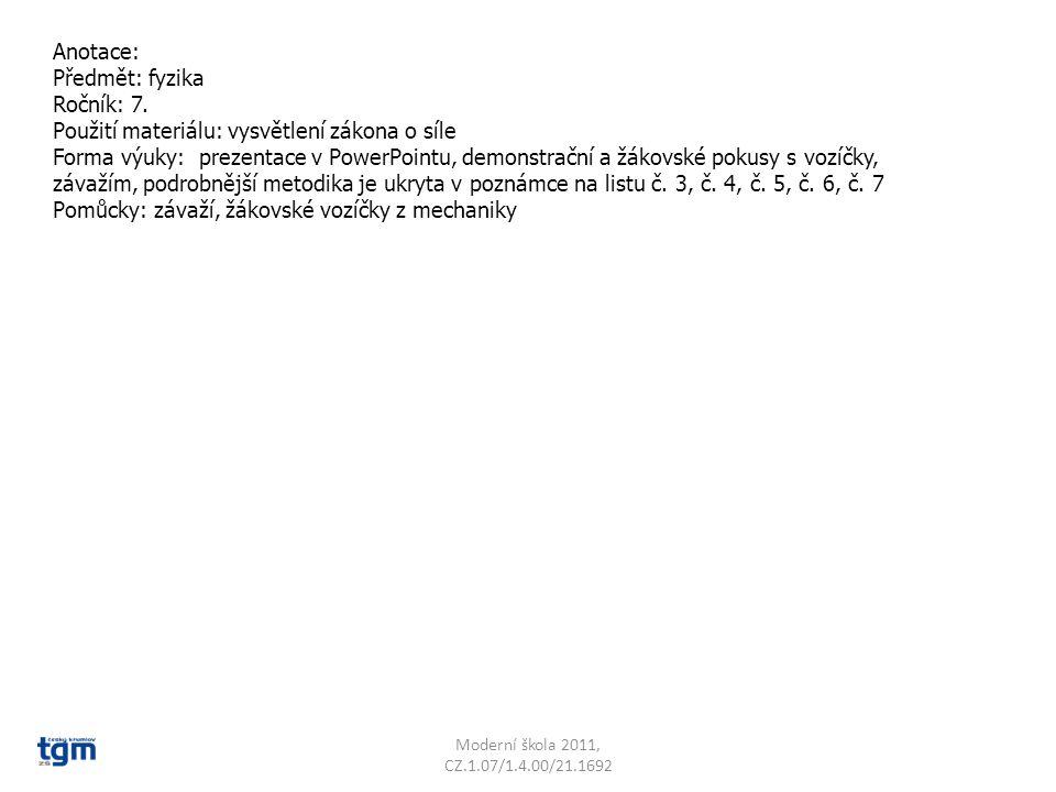 Anotace: Předmět: fyzika Ročník: 7. Použití materiálu: vysvětlení zákona o síle Forma výuky: prezentace v PowerPointu, demonstrační a žákovské pokusy
