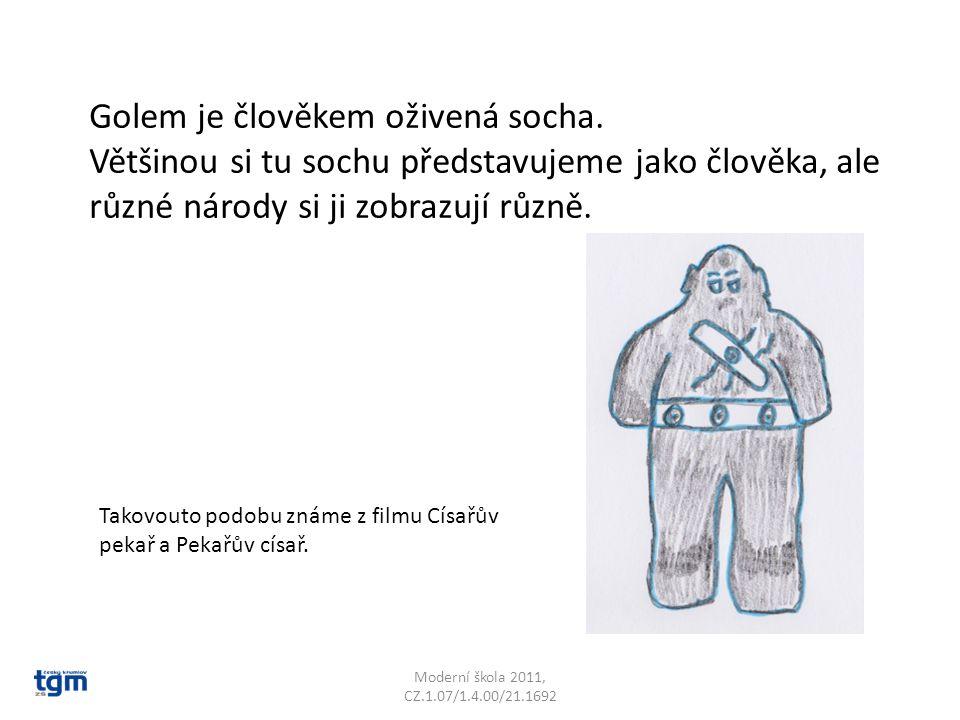Moderní škola 2011, CZ.1.07/1.4.00/21.1692 Golem je člověkem oživená socha. Většinou si tu sochu představujeme jako člověka, ale různé národy si ji zo