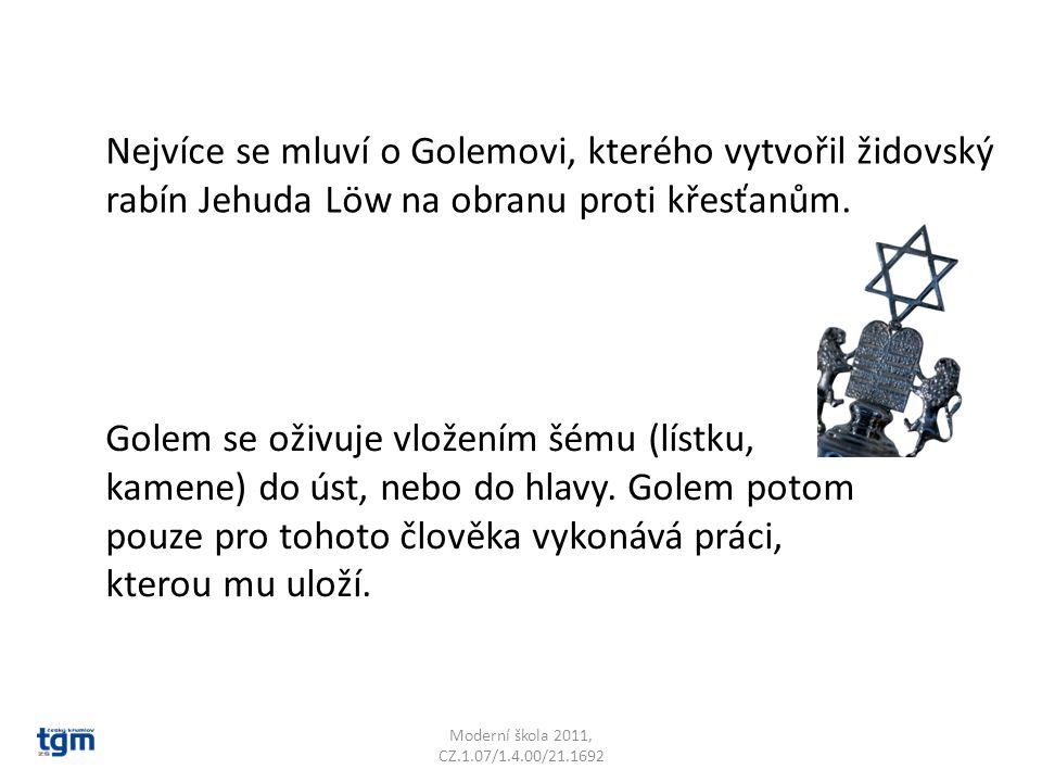 Moderní škola 2011, CZ.1.07/1.4.00/21.1692 Nejvíce se mluví o Golemovi, kterého vytvořil židovský rabín Jehuda Löw na obranu proti křesťanům. Golem se