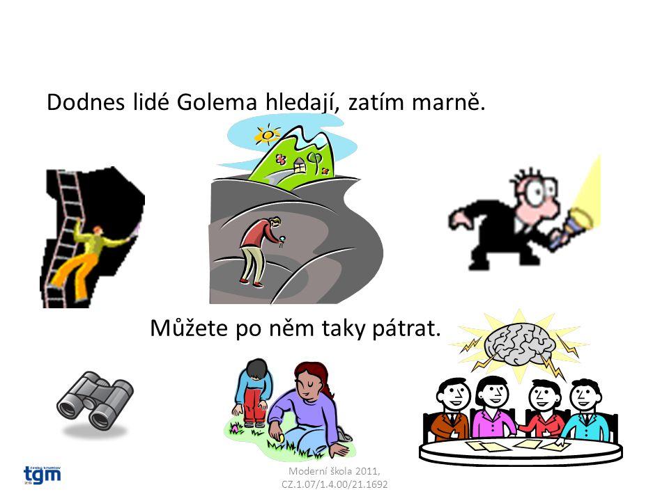 Moderní škola 2011, CZ.1.07/1.4.00/21.1692 Dodnes lidé Golema hledají, zatím marně. Můžete po něm taky pátrat.