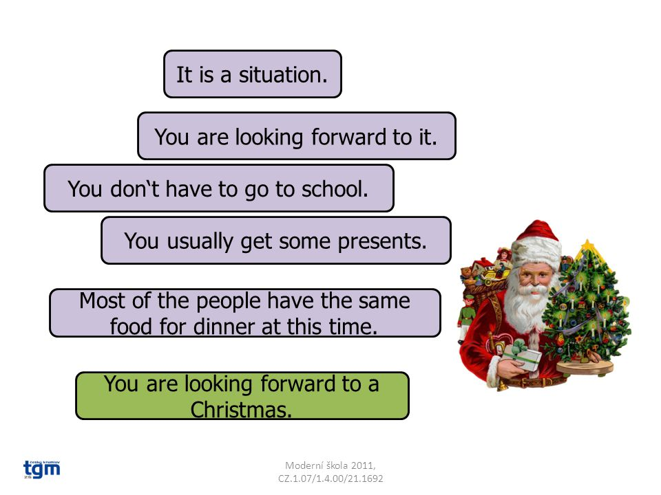 It is a situation. You are looking forward to it. You usually get some presents. You are looking forward to a Christmas. Most of the people have the s