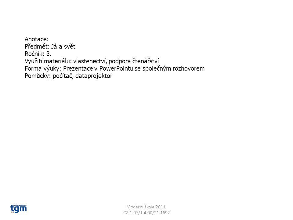 Anotace: Předmět: Já a svět Ročník: 3. Využití materiálu: vlastenectví, podpora čtenářství Forma výuky: Prezentace v PowerPointu se společným rozhovor
