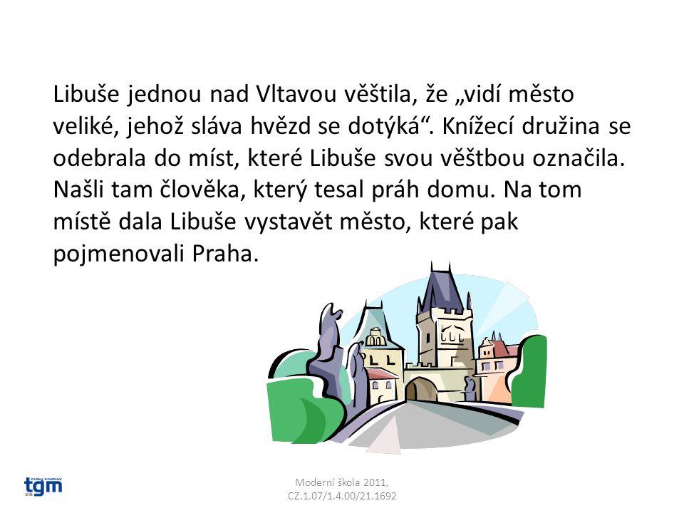 """Moderní škola 2011, CZ.1.07/1.4.00/21.1692 Libuše jednou nad Vltavou věštila, že """"vidí město veliké, jehož sláva hvězd se dotýká"""". Knížecí družina se"""