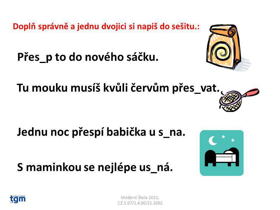 Moderní škola 2011, CZ.1.07/1.4.00/21.1692 Doplň správně a jednu dvojici si napiš do sešitu.: Přes_p to do nového sáčku.