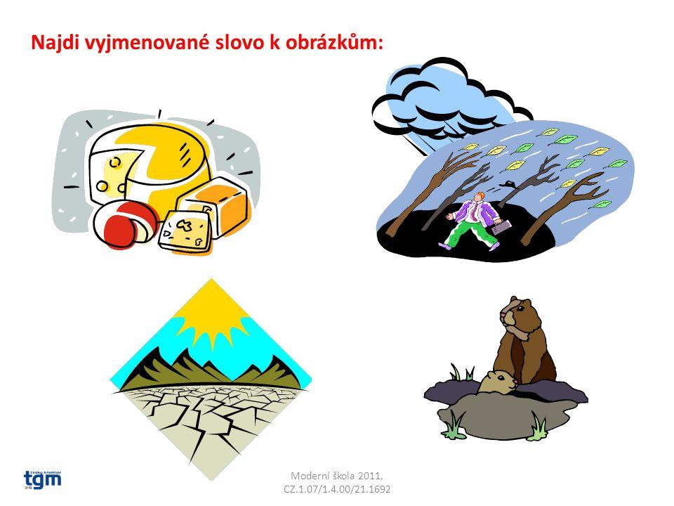 Moderní škola 2011, CZ.1.07/1.4.00/21.1692 Najdi vyjmenované slovo k obrázkům: