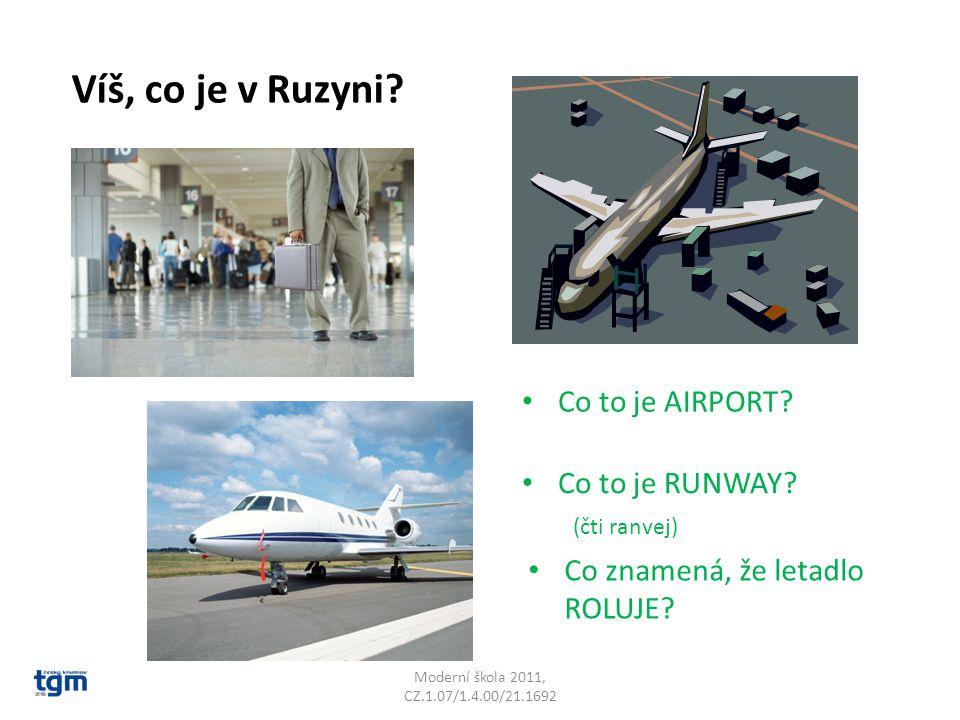 Moderní škola 2011, CZ.1.07/1.4.00/21.1692 Víš, co je v Ruzyni? Co to je AIRPORT? Co to je RUNWAY? Co znamená, že letadlo ROLUJE? (čti ranvej)