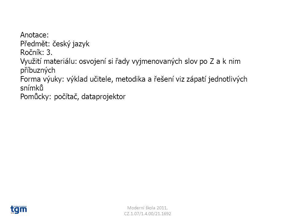 Anotace: Předmět: český jazyk Ročník: 3. Využití materiálu: osvojení si řady vyjmenovaných slov po Z a k nim příbuzných Forma výuky: výklad učitele, m