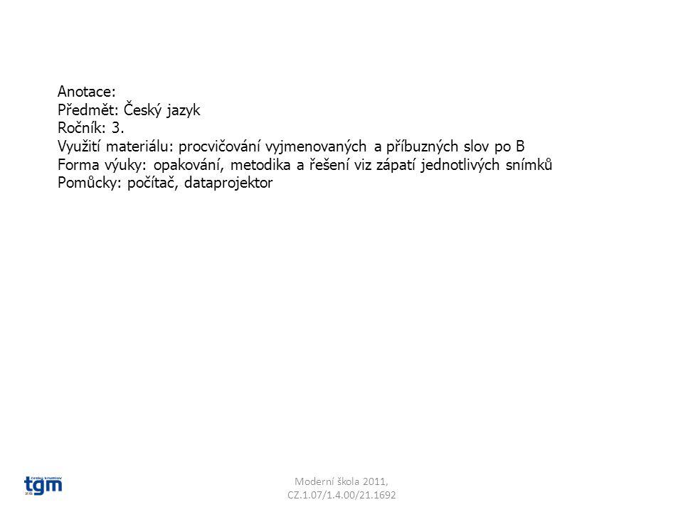 Anotace: Předmět: Český jazyk Ročník: 3. Využití materiálu: procvičování vyjmenovaných a příbuzných slov po B Forma výuky: opakování, metodika a řešen