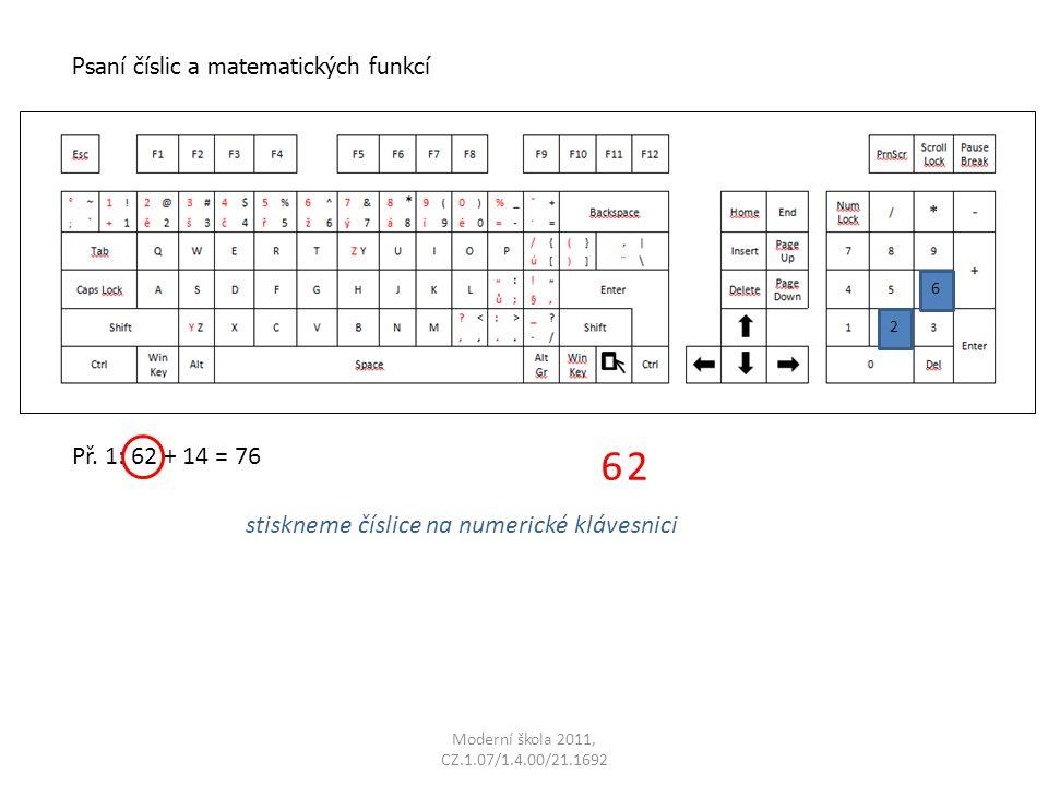 Př. 1: 62 + 14 = 76 stiskneme číslice na numerické klávesnici 6 Psaní číslic a matematických funkcí 2 62