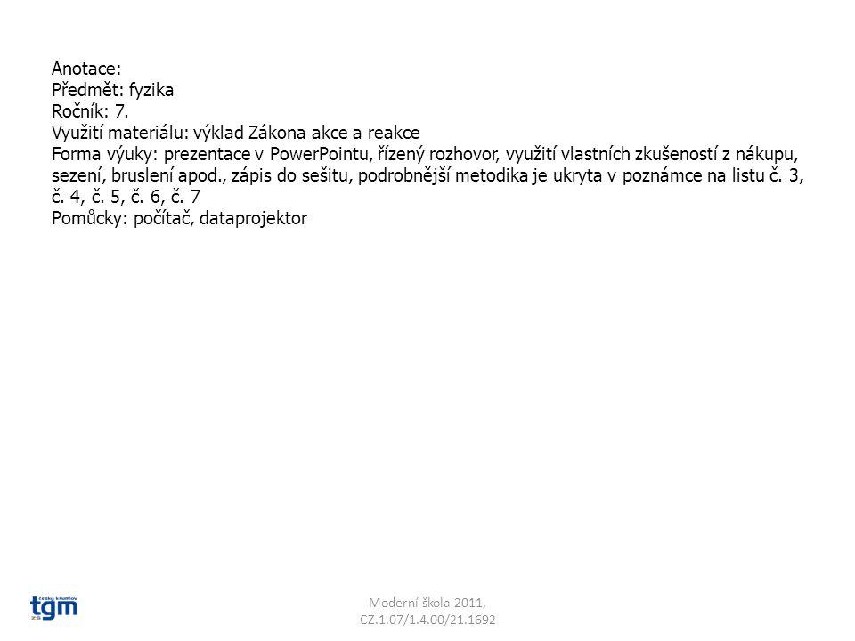 Anotace: Předmět: fyzika Ročník: 7. Využití materiálu: výklad Zákona akce a reakce Forma výuky: prezentace v PowerPointu, řízený rozhovor, využití vla