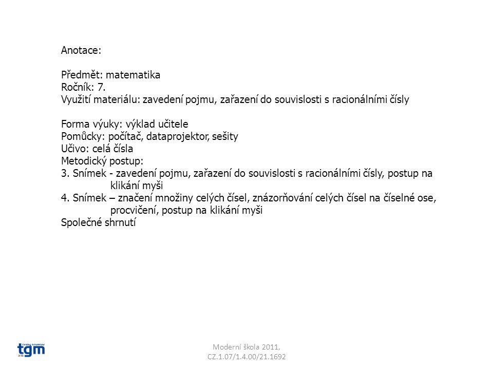 Anotace: Předmět: matematika Ročník: 7. Využití materiálu: zavedení pojmu, zařazení do souvislosti s racionálními čísly Forma výuky: výklad učitele Po