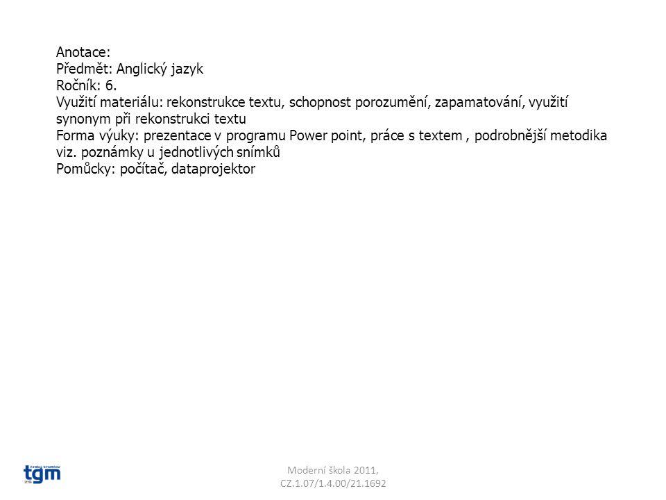 Anotace: Předmět: Anglický jazyk Ročník: 6. Využití materiálu: rekonstrukce textu, schopnost porozumění, zapamatování, využití synonym při rekonstrukc