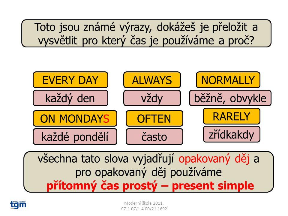 RARELY ALWAYSNORMALLYEVERY DAY ON MONDAYS Toto jsou známé výrazy, dokážeš je přeložit a vysvětlit pro který čas je používáme a proč? každý denvždyběžn