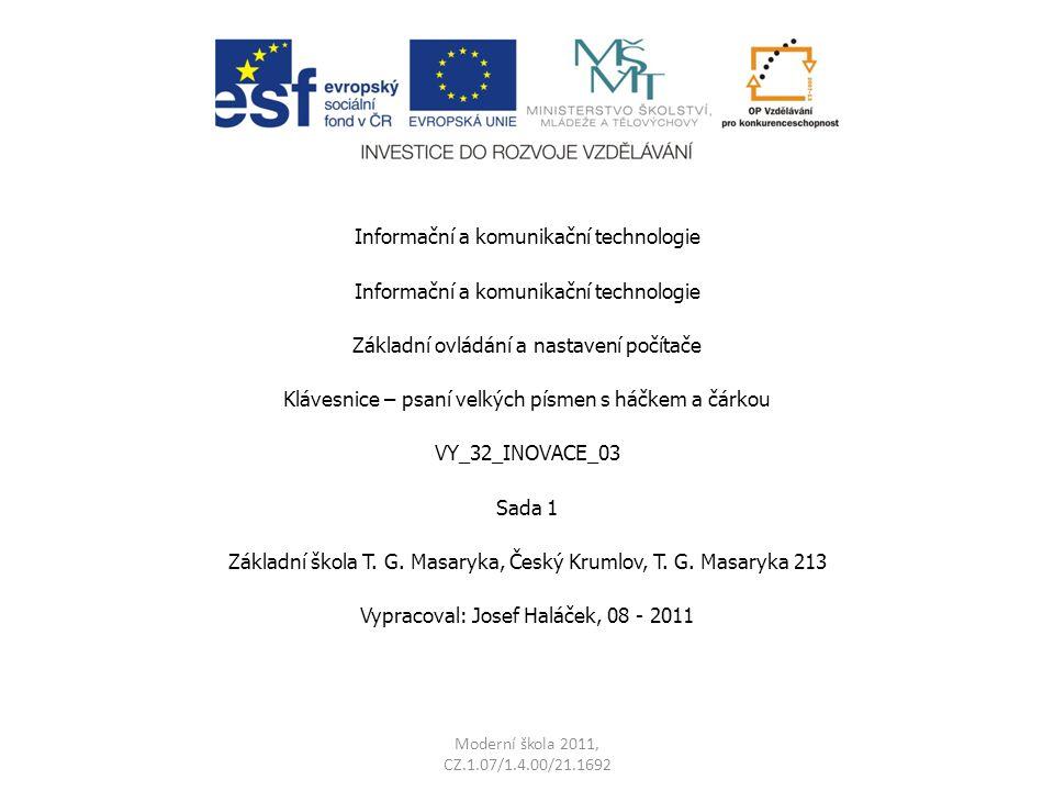 Moderní škola 2011, CZ.1.07/1.4.00/21.1692 Informační a komunikační technologie Základní ovládání a nastavení počítače Klávesnice – psaní velkých písm