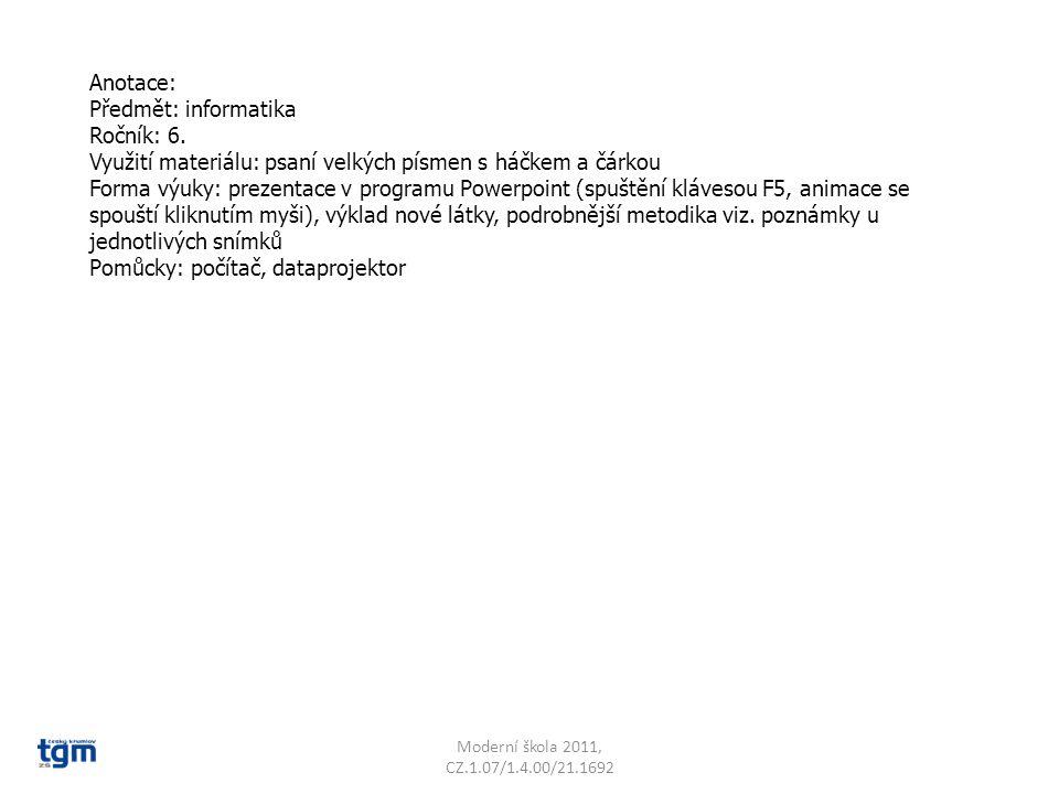 Anotace: Předmět: informatika Ročník: 6. Využití materiálu: psaní velkých písmen s háčkem a čárkou Forma výuky: prezentace v programu Powerpoint (spuš