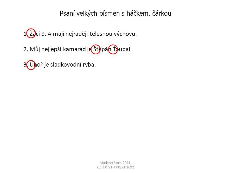 Moderní škola 2011, CZ.1.07/1.4.00/21.1692 Psaní velkých písmen s háčkem, čárkou 1. Žáci 9. A mají nejraději tělesnou výchovu. 2. Můj nejlepší kamarád