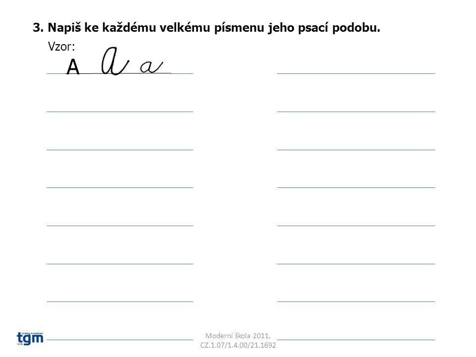 3. Napiš ke každému velkému písmenu jeho psací podobu. Vzor: A