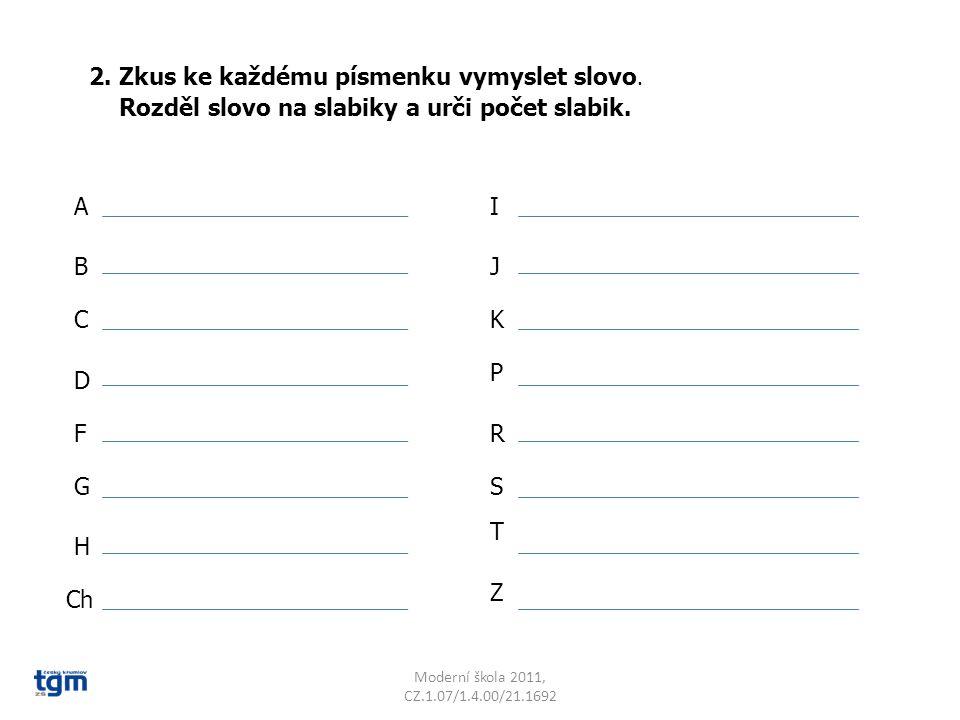 Moderní škola 2011, CZ.1.07/1.4.00/21.1692 2. Zkus ke každému písmenku vymyslet slovo.