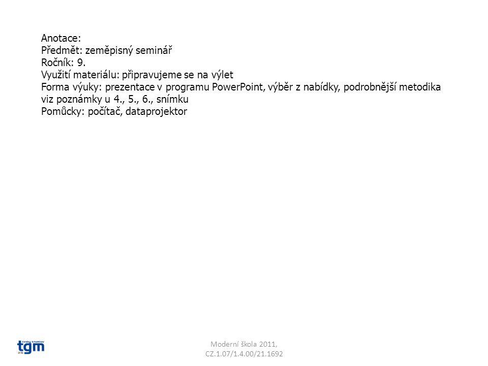 Anotace: Předmět: zeměpisný seminář Ročník: 9. Využití materiálu: připravujeme se na výlet Forma výuky: prezentace v programu PowerPoint, výběr z nabí